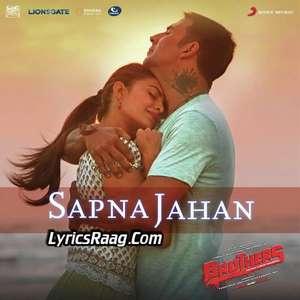Sapna Jahan Lyrics From Brothers by Sonu Nigam,Neeti Mohan