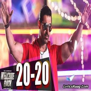 20 20 Lyrics – From Welcome Back – Anu Malik,Shadaab & Mamta Sharma