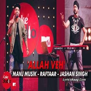 Allah Veh Lyrics - Manj Musik, Raftaar & Jashan Singh - Coke Studio@MTV Season 4