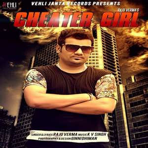 Cheater Girl Lyrics – Raju Verma Ft KV Singh