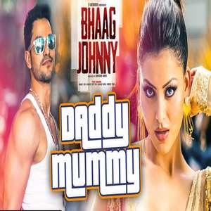 Daddy Mummy Lyrics Urvashi Rautela & Kunal Khemu From Bhaag Johnny