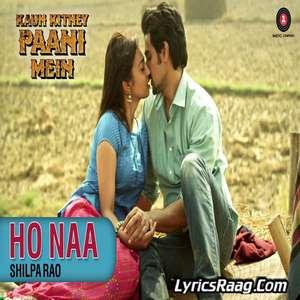 Ho Naa Lyrics – Kaun Kitney Paani Mein By Shilpa Rao