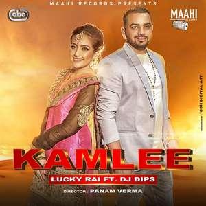 Kamlee Lyrics – Lucky Rai Ft Dj Dips