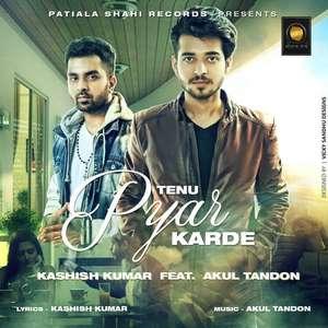 Tenu Pyar Karde Lyrics Kashish Kumar Feat. Akul Tandon