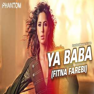 Ya Baba (Fitna Farebi) Lyrics – Nakash Aziz From Phantom