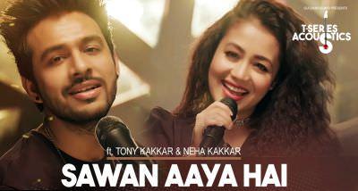 poster Sawan Aaya Hai Song T-Series Acoustics Tony Kakkar & Neha Kakkar