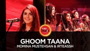 Momina Mustehsan & Irteassh, Ghoom Taana, Coke Studio Season 10