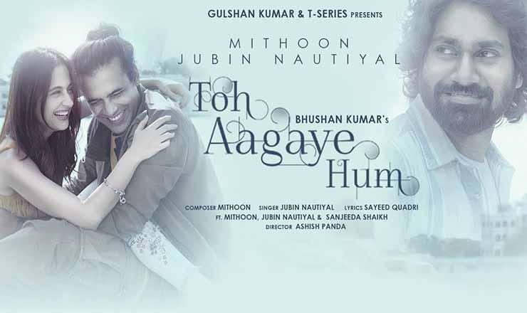 तो आ गये हम Toh Aagaye Hum Lyrics In Hindi – Jubin Nautiyal