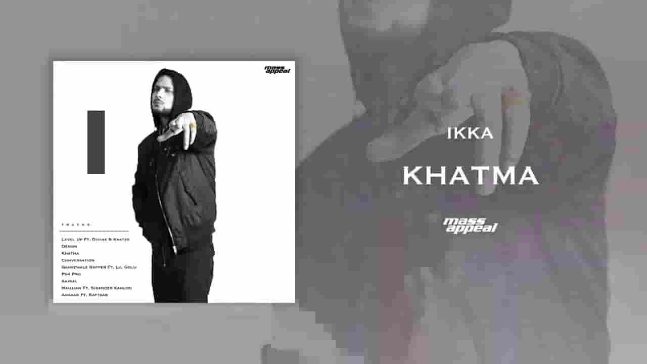खात्मा Khatma Lyrics In Hindi – Ikka