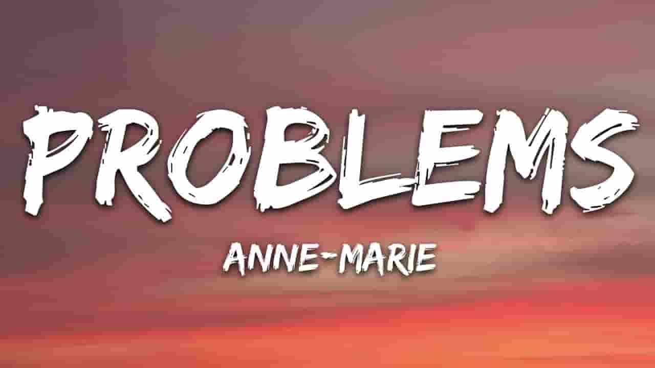 Problems Lyrics - Anne-Marie