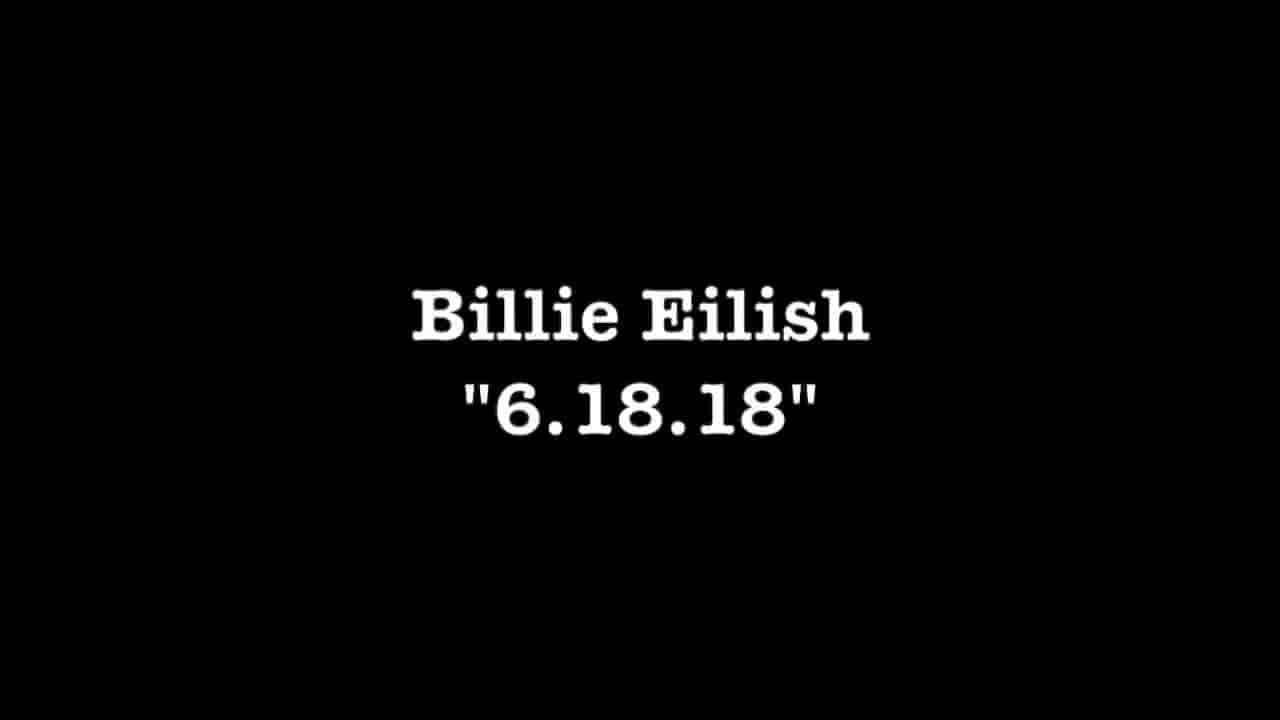 6.18.18 Lyrics - Billie Eilish