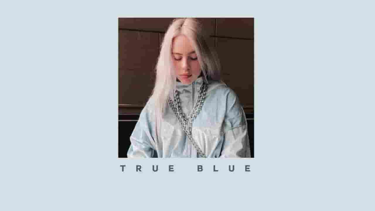 True Blue Lyrics - Billie Eilish