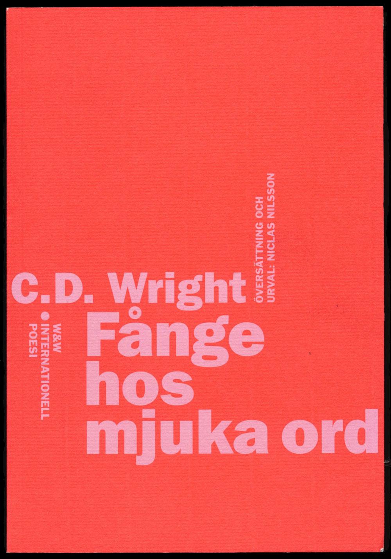 C.D. Wright Fånge hos mjuka ord Wahlström & Widstrands serie med internationell poesi