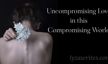 Uncompromising Love in this Compromising World