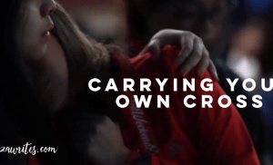 Carrying Your Own Cross