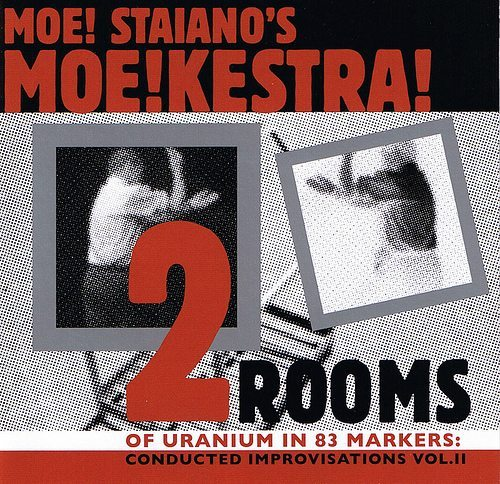 Moe! Staiano's Moe!Kestra! | Two Rooms Of Uranium Inside 83 Markers: Conducted Improvisations Vol. II ; cover