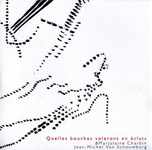 Marjolaine Charbin & Jean-Michel Van Schouwburg - Quelles bouches voleront en éclats