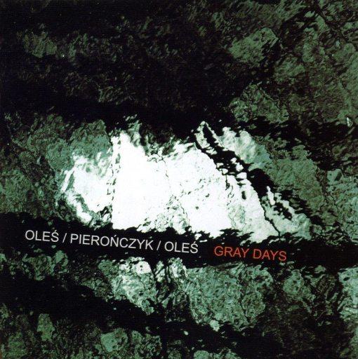 Oleś / Pierończyk / Oleś | Gray Days
