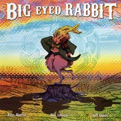 Ross Martin | Max Johnson | Jeff Davis | Big Eyed Rabbit | Not Two Records | click the cover for more...