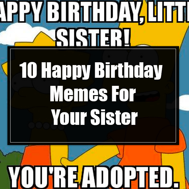 10 Happy Birthday Memes For Your Sister