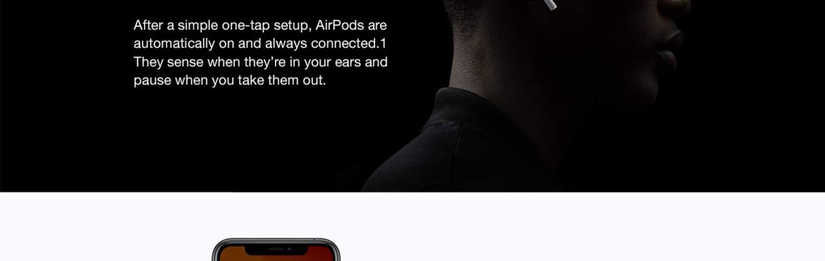 After a simple one-tap setup, AirPods are automatically on and always connected. They sense when they're in your ears and pause when you take them out.