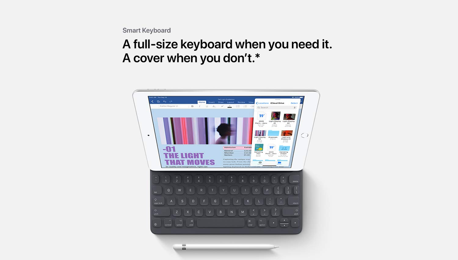 Smart Keyboard A full-size keyboard when you need it. A cover when you don't.