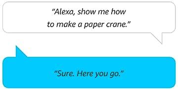 """Alexa, help me to make a paper crane."" | ""Sure. Here you go."""