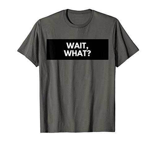 Wait, What? Popular Quote T-Shirt Gift for Teens