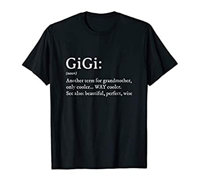 Gigi definition tshirt women, gigi gift, grandma birthday tee, mothers day, great wife, best friend, perfect Christmas gift, family lover, I love my gigi, funny t-shirt, cute coolest idea gift, best gigi ever, mama, special occasion, fun, new awesome...