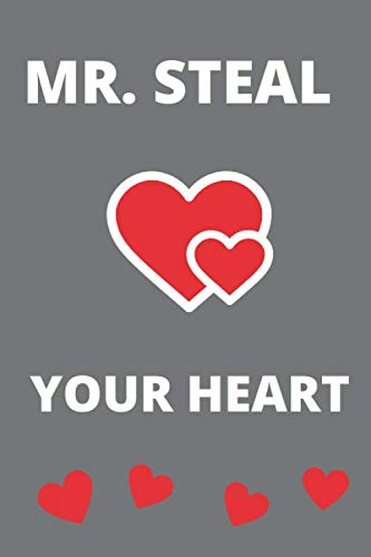 Mr steal your heart: Valentine Notebook Gift (120) Line Pages Journal (6 x 9 inches)   Non Cheesy Valentines Day Gift For Him   First Valentines ... Gifts   February 14 Journal To Write In