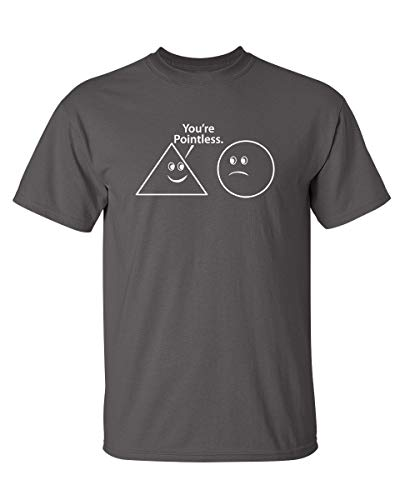 You're Pointless Graphic Novelty Sarcastic Funny T Shirt M Charcoal