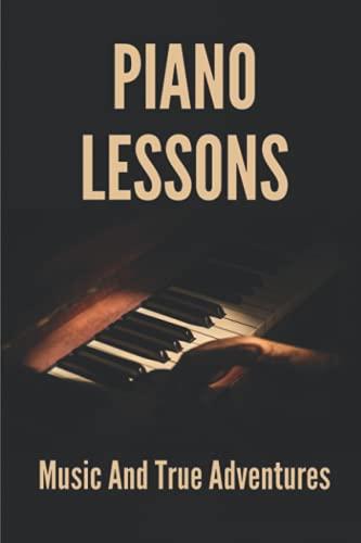 Piano Lessons: Music And True Adventures: Piano Techniques Advanced