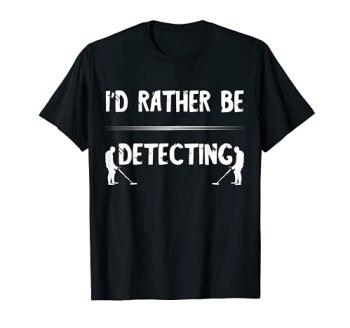 Détecteur de métaux I'd Rather Be Detecting Relic Hunting Hunter T-Shirt