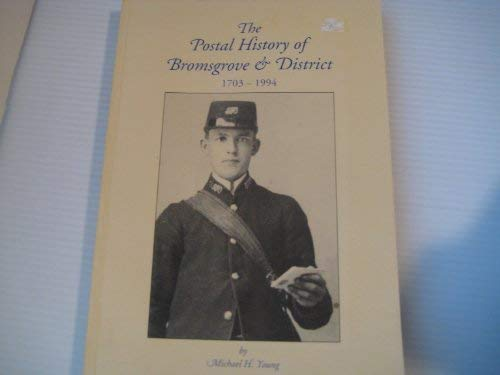 The Postal History of Bromsgrove & District. 1703-1994.