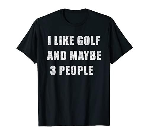 Me gusta el golf y tal vez 3 personas golfista jugador de golf deporte Camiseta