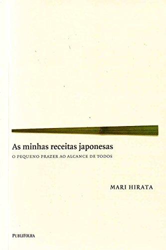 As Minhas Receitas Japonesas. O Pequeno Prazer Ao Alcance De Todos