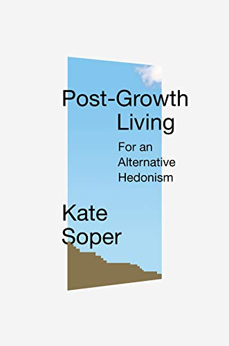 Post-Growth Living: For an Alternative Hedonism (English Edition) de [Kate Soper]