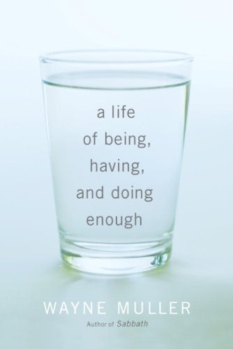 A Life of Being, Having, and Doing Enough by [Wayne Muller]