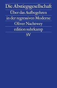 Die Abstiegsgesellschaft: Über das Aufbegehren in der regressiven Moderne