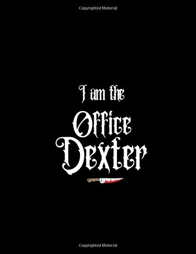 I AM THE OFFICE DEXTER: OFFICE HUMOR EMPLOYEE APPRECIATION MORALE BOOSTERS OFFICE GIFTS WRITING JOURNAL