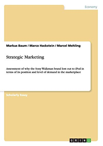Strategic Marketing: Assessment of why the Sony Walkman brand lost out to iPod in terms of its position and level of demand in the marketplace