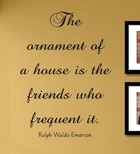 The Ornament of a House is The Friends who Frequent it. Ralph Waldo Emerson Vinyl Wall Decals Quotes Sayings Words Art Decor Lettering Vinyl Wall Art Inspirational Uplifting