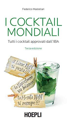 I Cocktail mondiali: Tutti i Cocktail approvati dall'IBA (Vini e bevande)