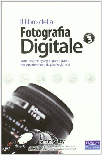 Il libro della fotografia digitale. Tutti i segreti spiegati passo passo per ottenere foto da professionisti (Vol. 3)