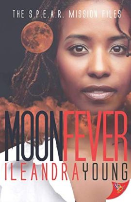 Moon Fever (The S. P. E. A. R. Mission Files Book 2) by [Ileandra Young]