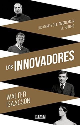 Los innovadores: Los genios que inventaron el futuro...