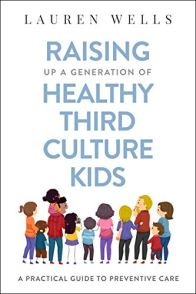 Raising Up a Generation of Healthy Third Culture Kids: A Practical Guide to Preventive Care by [Lauren Wells]