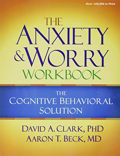 The Anxiety and Worry Workbook: The Cognitive Behavioral...