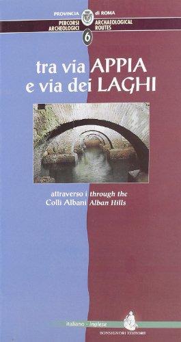 Percorsi archeologici. Ediz. italiana e inglese. Tra via Appia e via dei Laghi attraverso i colli Albani (Vol. 6)