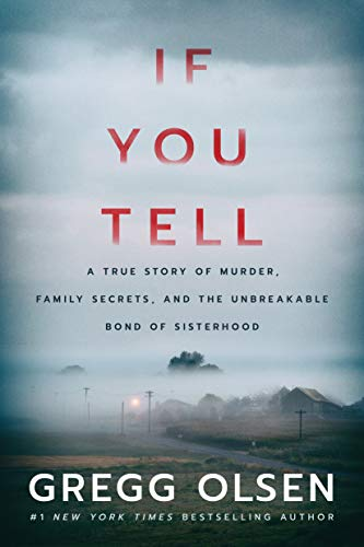 If You Tell: A True Story of Murder, Family Secrets, and the Unbreakable Bond of Sisterhood Kindle Edition